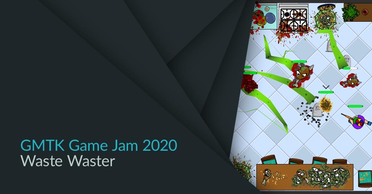 gmtk game jam 2020 waste waster